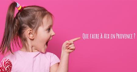 Visiter Aix en Provence avec les enfants